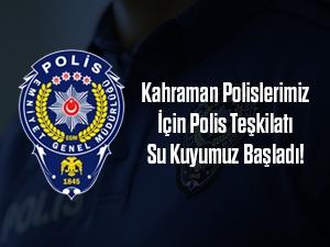 Kahraman Polislerimiz İçin Polis Teşkilatı Su Kuyumuz Başladı!